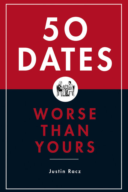 50 Dates Worse Than Yours, Justin Racz
