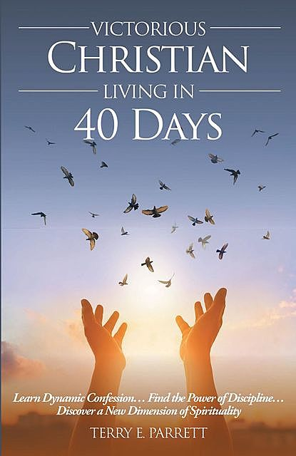 Victorious Christian Living In 40 Days, Terry E Parrett