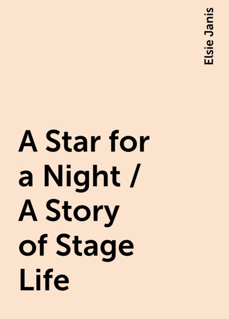 A Star for a Night / A Story of Stage Life, Elsie Janis