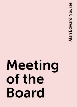 Meeting of the Board, Alan Edward Nourse