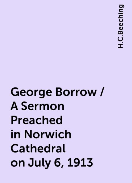 George Borrow / A Sermon Preached in Norwich Cathedral on July 6, 1913, H.C.Beeching