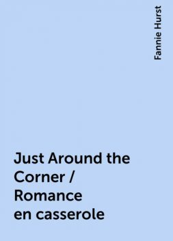 Just Around the Corner / Romance en casserole, Fannie Hurst
