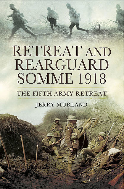 Retreat and Rearguard, Somme 1918, Jerry Murland