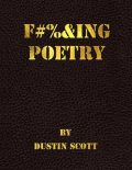 Fucking Poetry, Dustin Scott