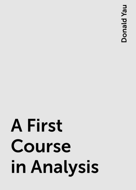 A First Course in Analysis, Donald Yau