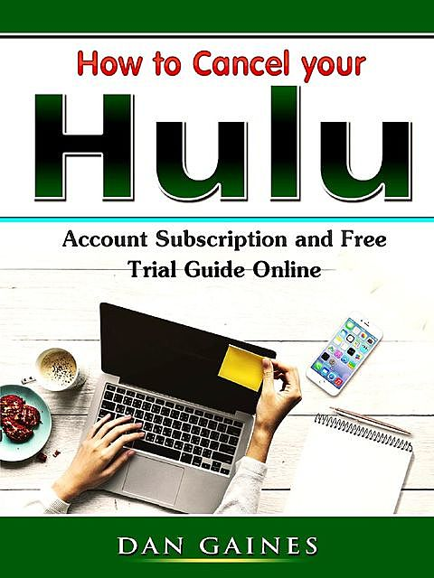 How to Cancel your Hulu Account Subscription and Free Trial Guide Online, Dan Gaines