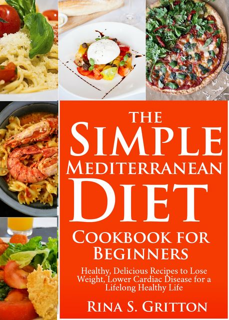 The Simple Mediterranean Diet Cookbook for Beginners, Rina S. Gritton