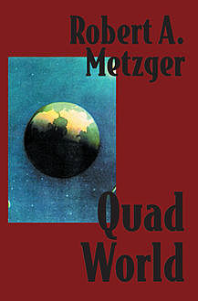 Quad World, Robert A Metzger