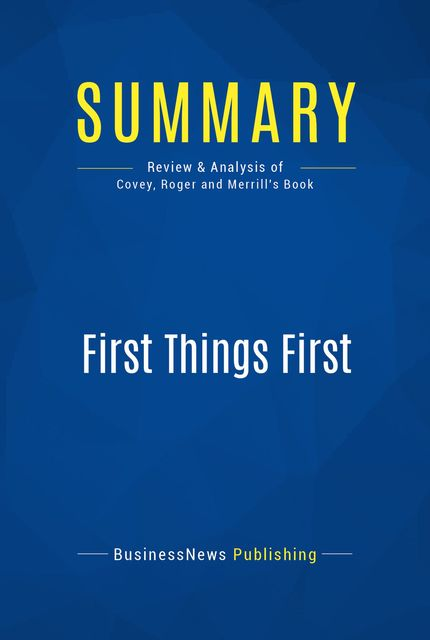 Summary: First Things First – Stephen R. Covey, A. Roger and Rebecca Merrill, Must Read Summaries