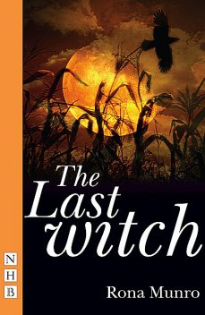 The Last Witch (NHB Modern Plays), Rona Munro