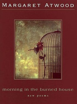 Morning in the Burned House, Margaret Atwood