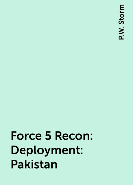 Force 5 Recon: Deployment: Pakistan, P.W. Storm