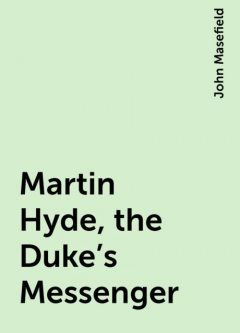 Martin Hyde, the Duke's Messenger, John Masefield