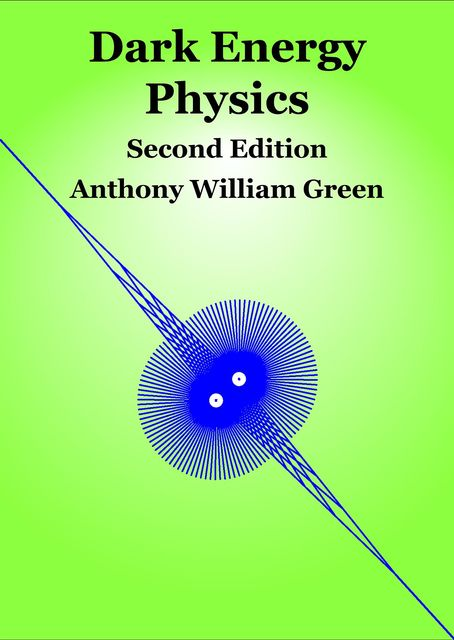Dark Energy Physics Second Edition, Anthony Green