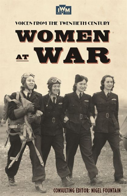 Women At War 1914–91: Voices of the Twentieth Century, Nigel Fountain