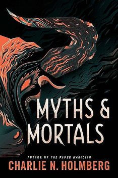 Myths and Mortals (Numina Book 2), Charlie N. Holmberg