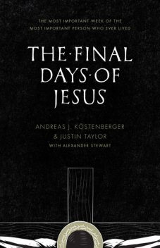 The Final Days of Jesus, ouml, Andreas J. K, stenberger, Justin Taylor