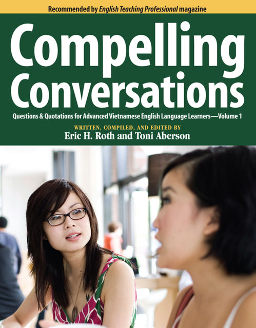 Compelling Conversations: Questions & Quotations for Advanced Vietnamese English Language Learners, Eric H.Roth, Toni Aberson