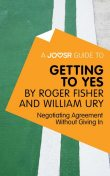 A Joosr Guide to… Getting to Yes by Roger Fisher and William Ury, Joosr
