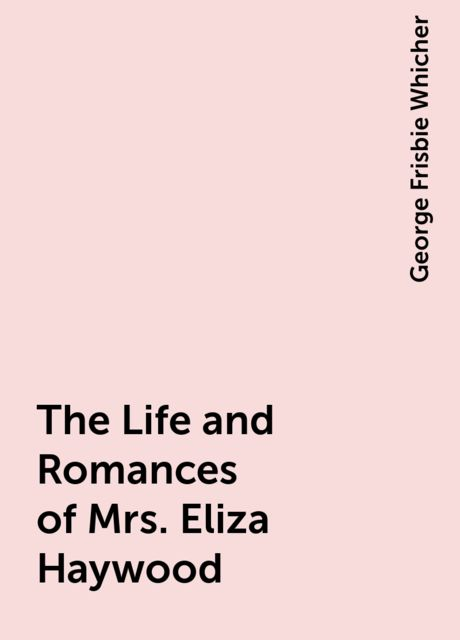 The Life and Romances of Mrs. Eliza Haywood, George Frisbie Whicher