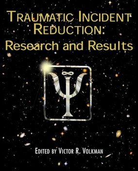 Traumatic Incident Reduction, Victor R.Volkman