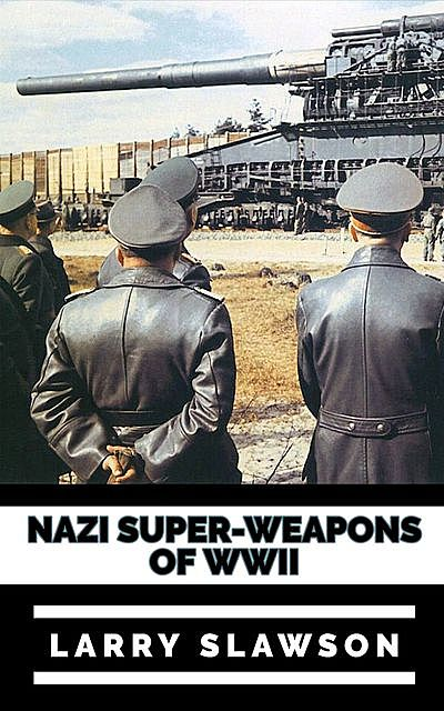 Nazi Super-Weapons of WWII, Larry Slawson