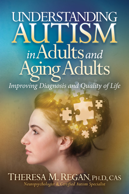 Understanding Autism in Adults and Aging Adults, Theresa Regan