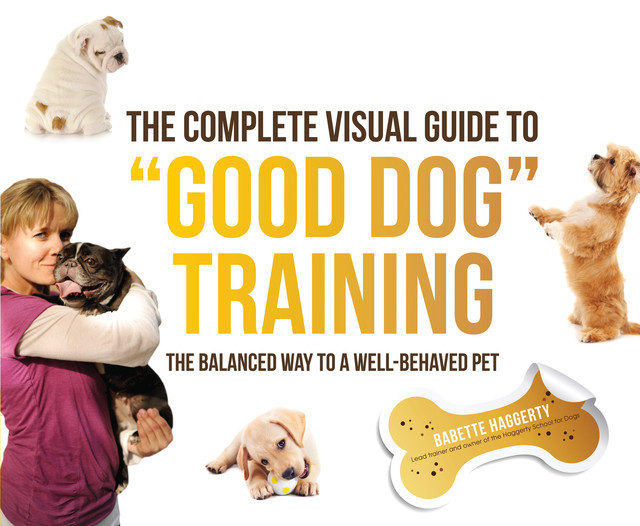 """The Complete Visual Guide to """"Good Dog"""" Training, Babette Haggerty"""