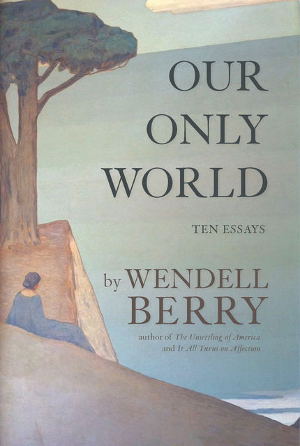 Our Only World, Wendell Berry