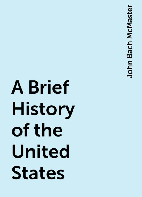 A Brief History of the United States, John Bach McMaster
