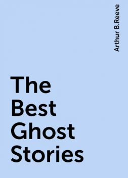 The Best Ghost Stories, Arthur B.Reeve