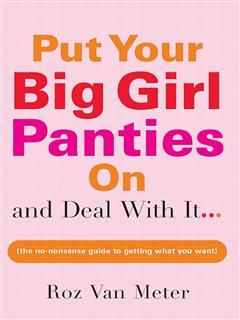 Put Your Big Girl Panties On and Deal with It, Roz Van Meter