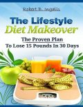 The Lifestyle Diet Makeover: The Proven Plan to Lose 15 Pounds in 30 Days, Robert B.Ingalls
