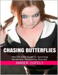 Chasing Butterflies: The Ultimate Guide to Surviving Borderline Personality Disorder, Amber Zufelt