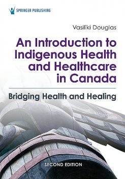 An Introduction to Indigenous Health and Healthcare in Canada, BSN, MA, BA, Vasiliki Douglas