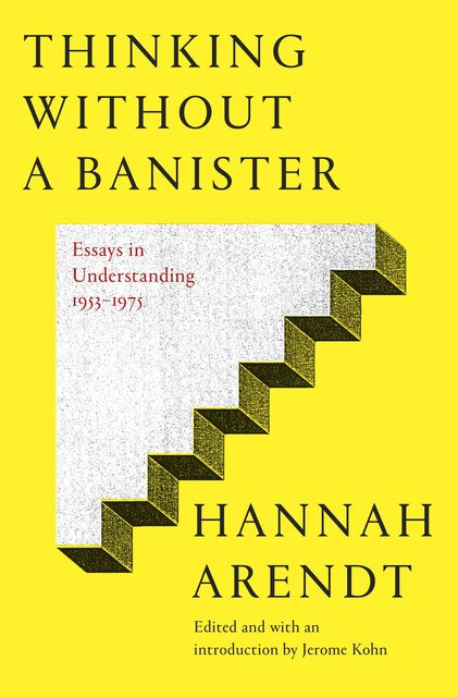 Thinking Without a Banister, Hannah Arendt, Jerome Kohn