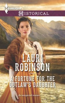 A Fortune for the Outlaw's Daughter, Lauri Robinson
