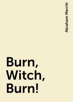 Burn, Witch, Burn!, Abraham Merritt