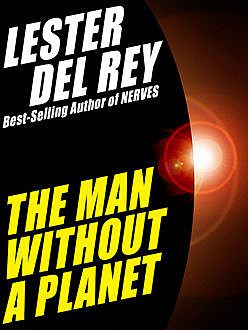 The Man Without a Planet, Lester Del Rey