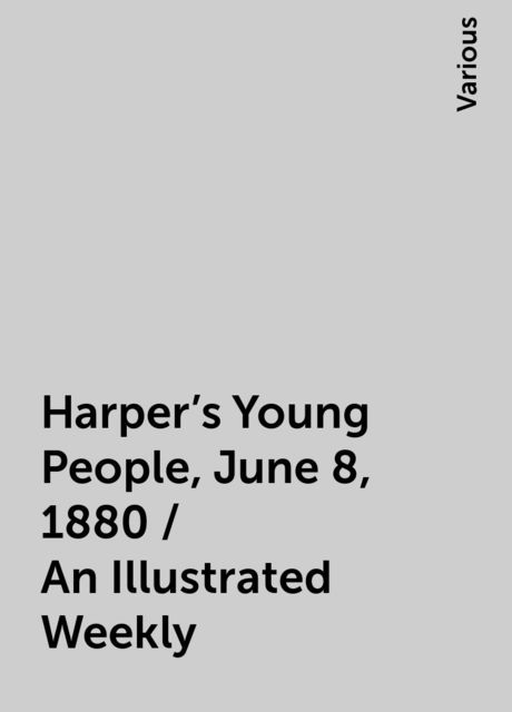Harper's Young People, June 8, 1880 / An Illustrated Weekly, Various