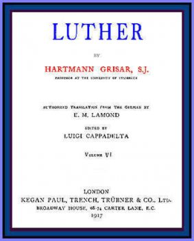 Luther, vol. 6 of 6, Hartmann Grisar