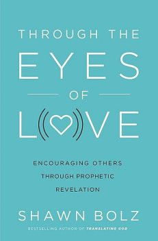 Through the Eyes of Love, Shawn Bolz