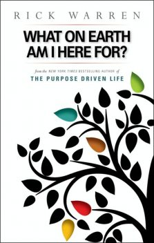 What on Earth Am I Here For? Purpose Driven Life, Rick Warren