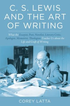 C. S. Lewis and the Art of Writing, Corey Latta