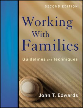 Working With Families: Guidelines and Techniques, John Edwards