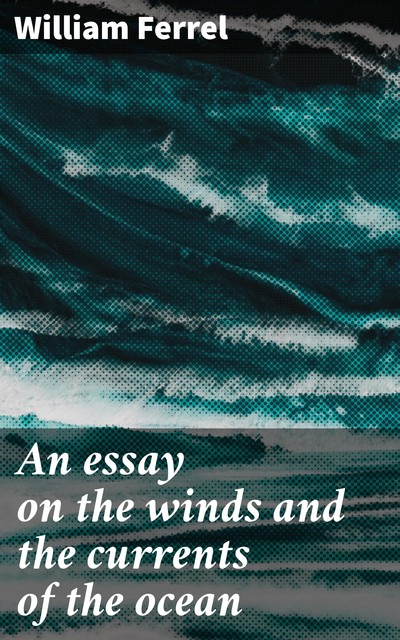 An essay on the winds and the currents of the ocean, William Ferrel