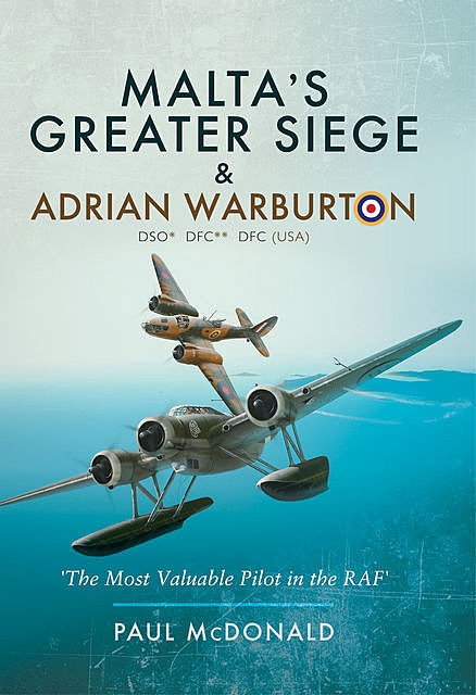 Malta's Greater Siege & Adrian Warburton DSO* DFC** DFC (USA), Paul McDonald