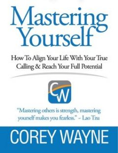Mastering Yourself, How to Align Your Life With Your True Calling & Reach Your Full Potential, Corey Wayne