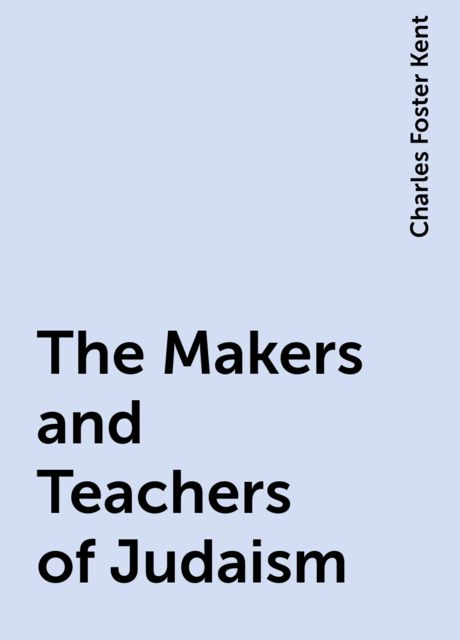 The Makers and Teachers of Judaism, Charles Foster Kent