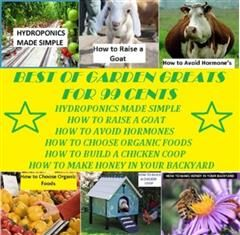 Best of Garden and Home Greats for 99 Cents (Hydroponics Made Simple, How to Raise a Goat, How to Avoid Hormones, How to Choose Organic Foods, How to Build a Chicken Coop, How to Make Honey in Your BackYard ), 99 cent Garden, Home eBooks